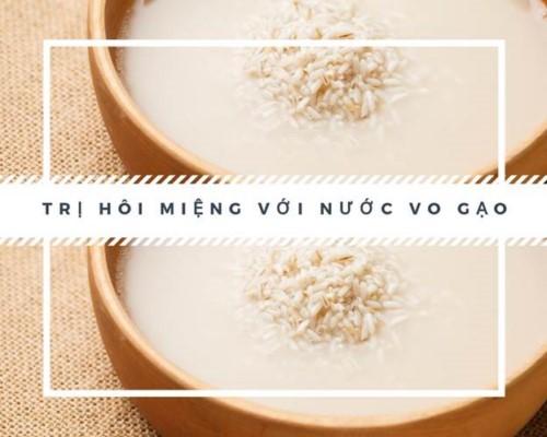 bạn đã thử trị hôi miệng với nước vo gạo