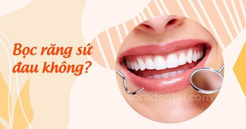 Bọc răng sứ đau hay không?