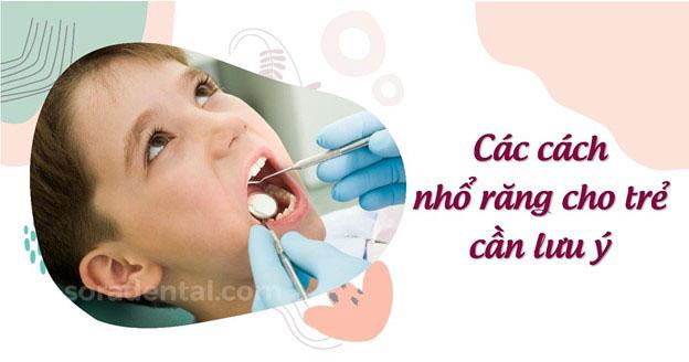 Các cách nhổ răng cho trẻ cần lưu ý
