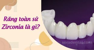 Răng sứ Zirconia Là Gì? Có thật sự tốt không?